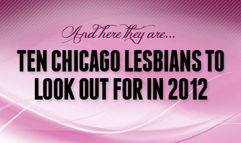 "Photo: Banner that reads: ""And they are ... 10 Chicago lesbians to look out for in 2012."" Photo source: The L Stop, Google Images"