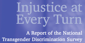 "Photo: Reads ""Injustice at Every Turn: A Report of the National Transgender Discrimination Survey"" Google Images"