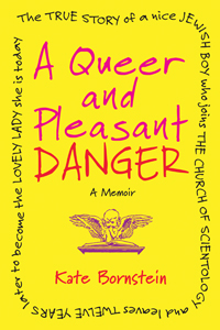 """Photo: The cover of Kate Bornstein's memoir. It has a yellow background and reads """"A Queer and Pleasant Danger"""" in red. Photo source: Google Images"""